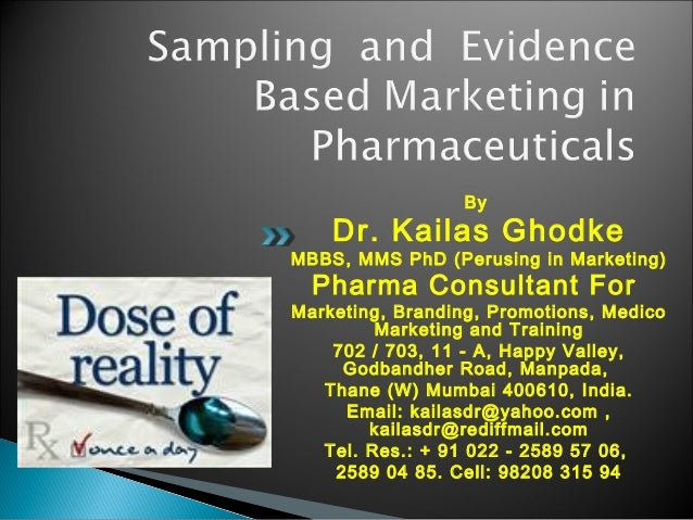 Sampling  and  evidence based marketing in pharmaceuticals kailas