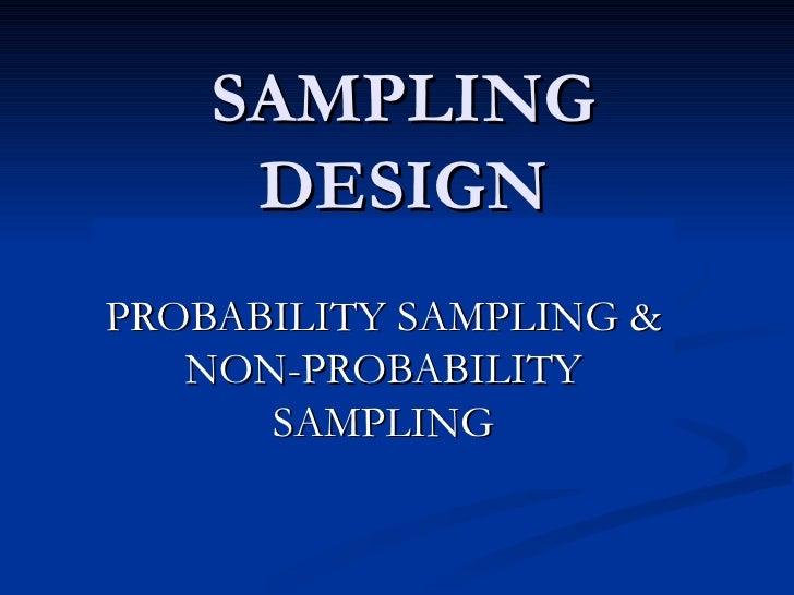 SAMPLING     DESIGNPROBABILITY SAMPLING &   NON-PROBABILITY      SAMPLING