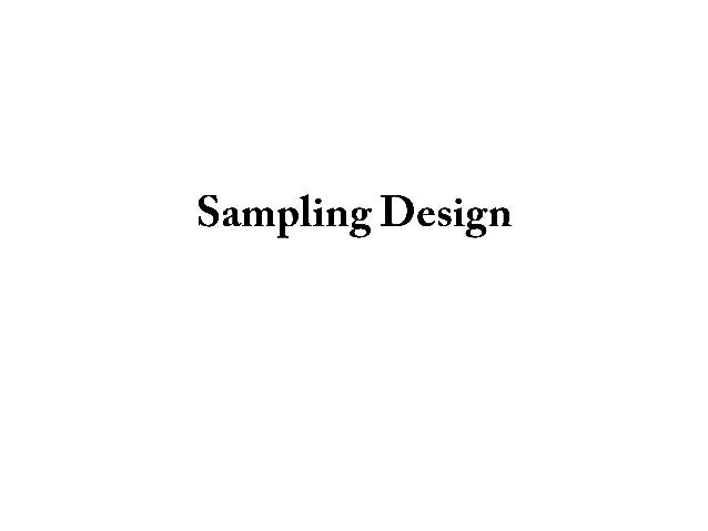 Sampling Design Sample • A subset, or some part, of a larger population. • A finite subset of a population selected from i...