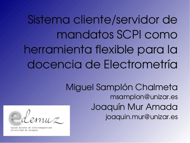 Sistemacliente/servidorde      mandatosSCPIcomoherramientaflexibleparaladocenciadeElectrometría       MiguelS...