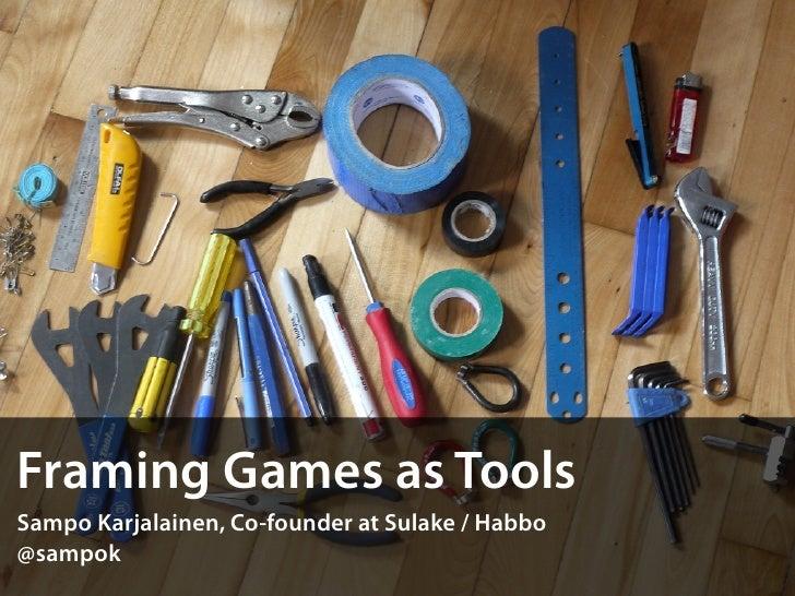 Framing Games as ToolsSampo Karjalainen, Co-founder at Sulake / Habbo@sampok