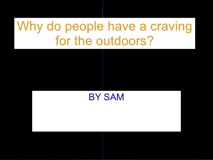 Why do people have a craving      for the outdoors?          QuickTimeª and a                      QuickTimeª and a TIFF (...