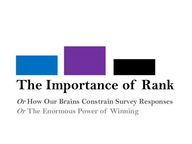 The Importance of RankOr How Our Brains Constrain Survey ResponsesOr The Enormous Power of Winning
