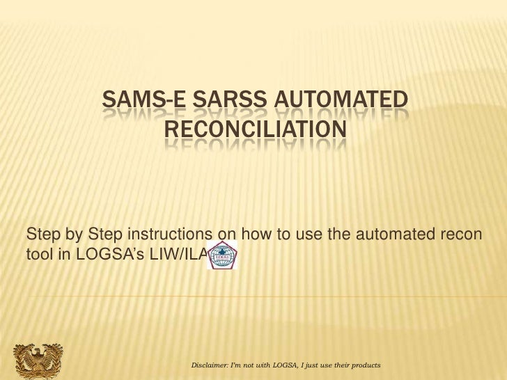 SAMS-E SARSS AUTOMATED             RECONCILIATIONStep by Step instructions on how to use the automated recontool in LOGSA'...