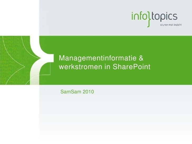 Managementinformatie & werkstromen in SharePoint<br />SamSam 2010<br />