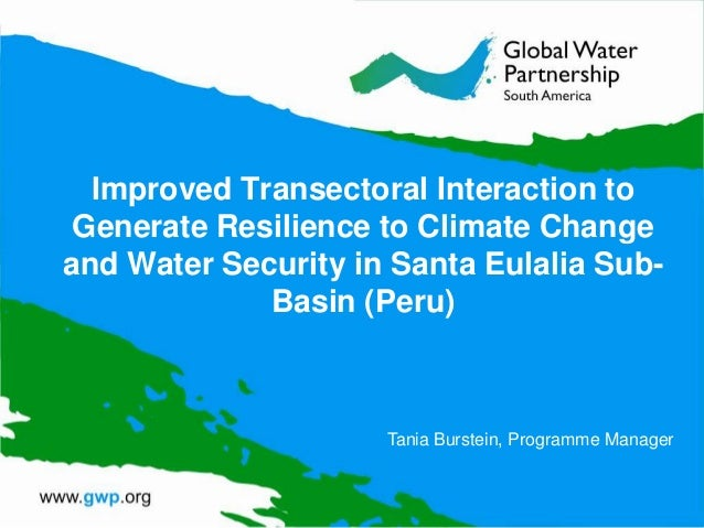 Improved Transectoral Interaction to Generate Resilience to Climate Change and Water Security in Santa Eulalia SubBasin (P...