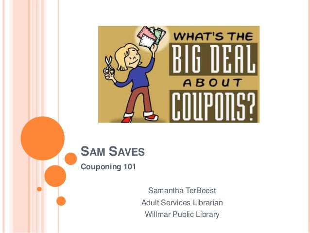 SAM SAVESCouponing 101Samantha TerBeestAdult Services LibrarianWillmar Public Library