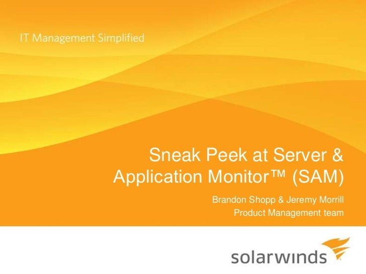 Sneak Peek at Server &Application Monitor™ (SAM)           Brandon Shopp & Jeremy Morrill               Product Management...