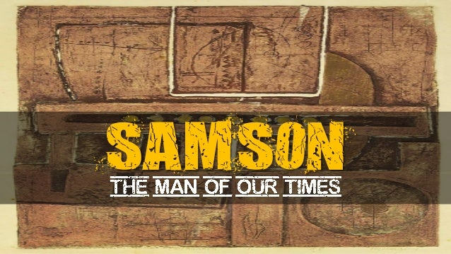 Samson, a man of our times