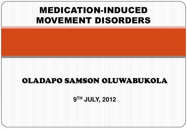 MEDICATION-INDUCED  MOVEMENT DISORDERSOLADAPO SAMSON OLUWABUKOLA         9TH JULY, 2012