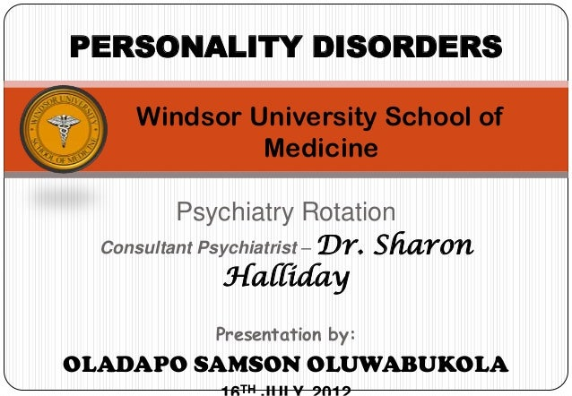 PERSONALITY DISORDERS     Windsor University School of              Medicine          Psychiatry Rotation  Consultant Psyc...