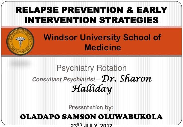 RELAPSE PREVENTION & EARLY INTERVENTION STRATEGIES     Windsor University School of              Medicine          Psychia...
