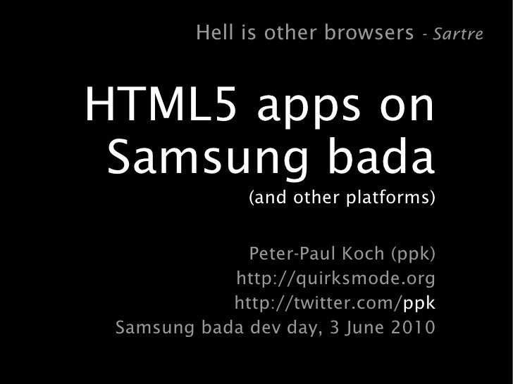 Hell is other browsers - Sartre   HTML5 apps on  Samsung bada                (and other platforms)                 Peter-P...