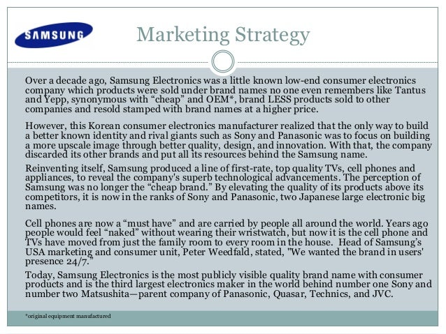 samsung marketing strategy essays Samsung electronics customer analysis & marketing strategy analysis 1 29-9-2016 global project marketing assignment 2 samsung electronics ide vargas.