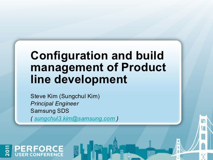 Configuration and buildmanagement of Productline developmentSteve Kim (Sungchul Kim)Principal EngineerSamsung SDS( sungchu...