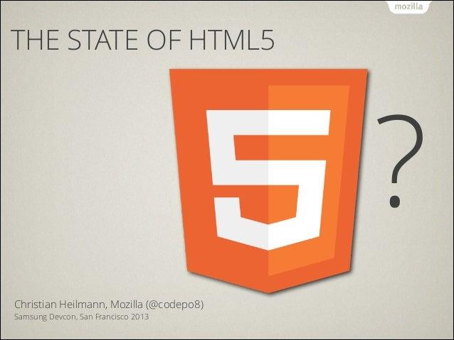 THE STATE OF HTML5  ? ! Christian Heilmann, Mozilla (@codepo8) Samsung Devcon, San Francisco 2013