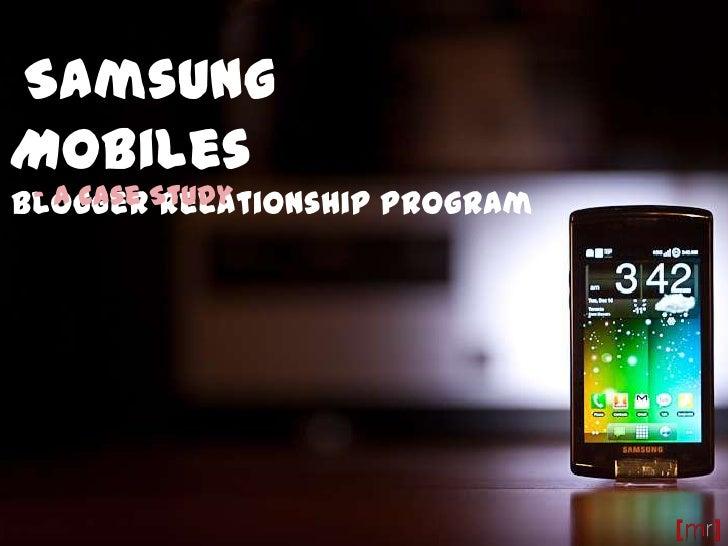 Samsung Mobiles<br />Blogger Relationship Program<br />- A Case Study<br />