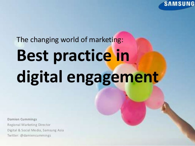 The changing world of marketing:  Best practice in digital engagement Damien Cummings Regional Marketing Director Digital ...