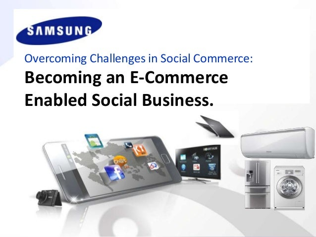 Overcoming Challenges in Social Commerce:  Becoming an E-Commerce Enabled Social Business.