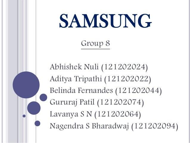 SAMSUNG Group 8 Abhishek Nuli (121202024) Aditya Tripathi (121202022) Belinda Fernandes (121202044) Gururaj Patil (1212020...