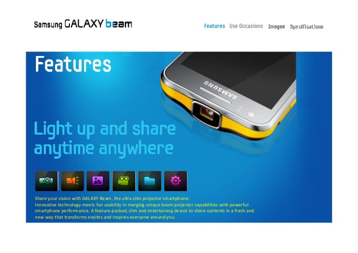 Share your vision with GALAXY Beam, the ultra slim projector smartphone.Innovative technology meets fun usability in mergi...