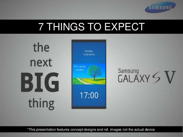 7 THINGS TO EXPECT  *This presentation features concept designs and ref. images not the actual device