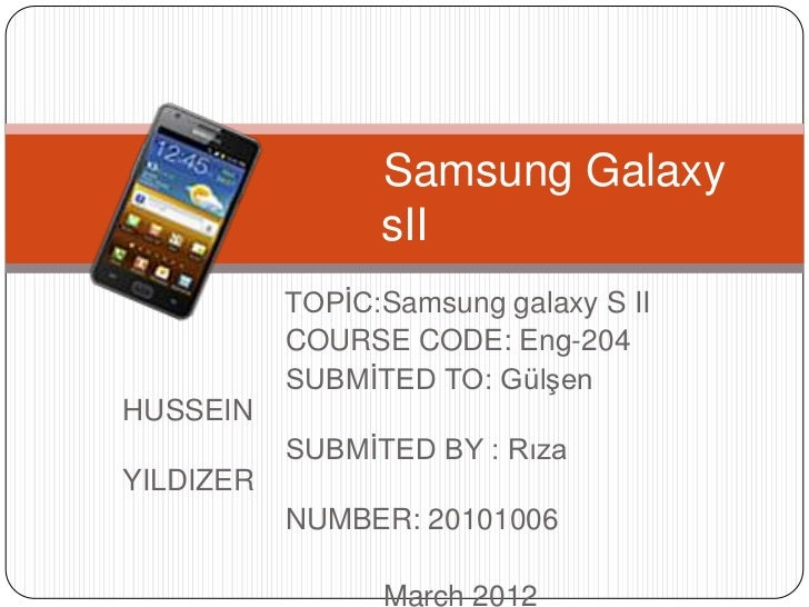 Samsung Galaxy                 sII           TOPİC:Samsung galaxy S II           COURSE CODE: Eng-204           SUBMİTED T...