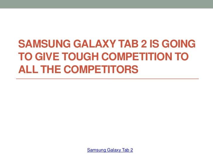 SAMSUNG GALAXY TAB 2 IS GOINGTO GIVE TOUGH COMPETITION TOALL THE COMPETITORS           Samsung Galaxy Tab 2