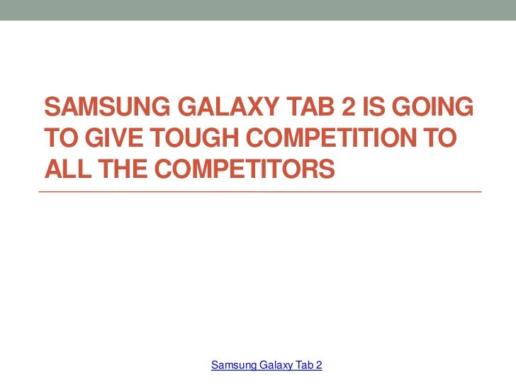 Samsung galaxy tab 2 is going to give tough competition