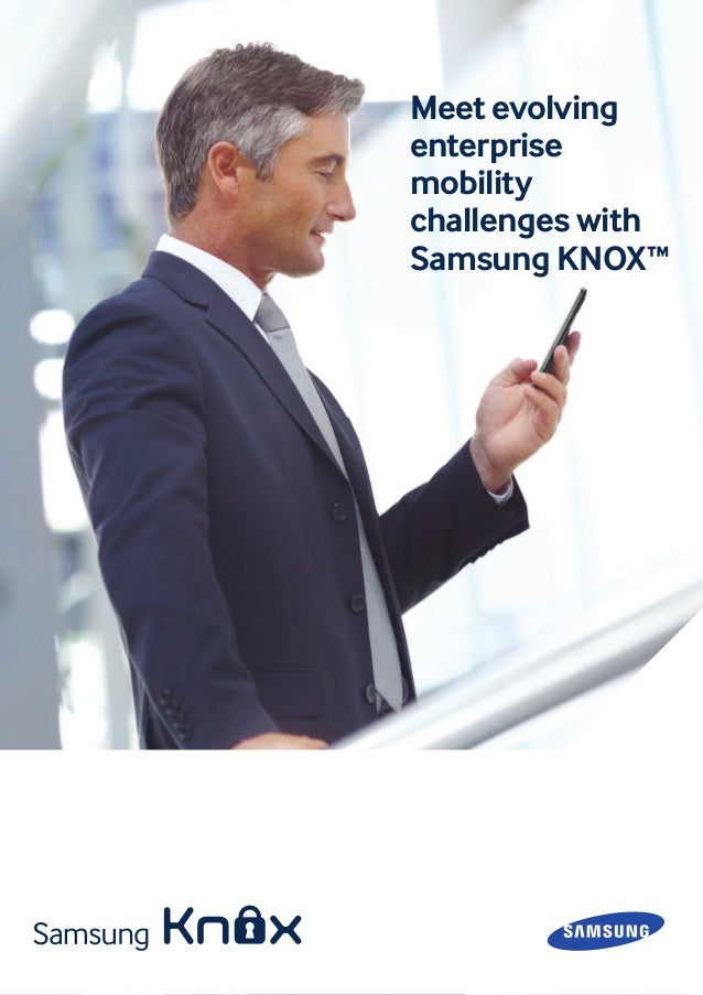 Flyer 1 Meet evolving enterprise mobility challenges with Samsung KNOX™