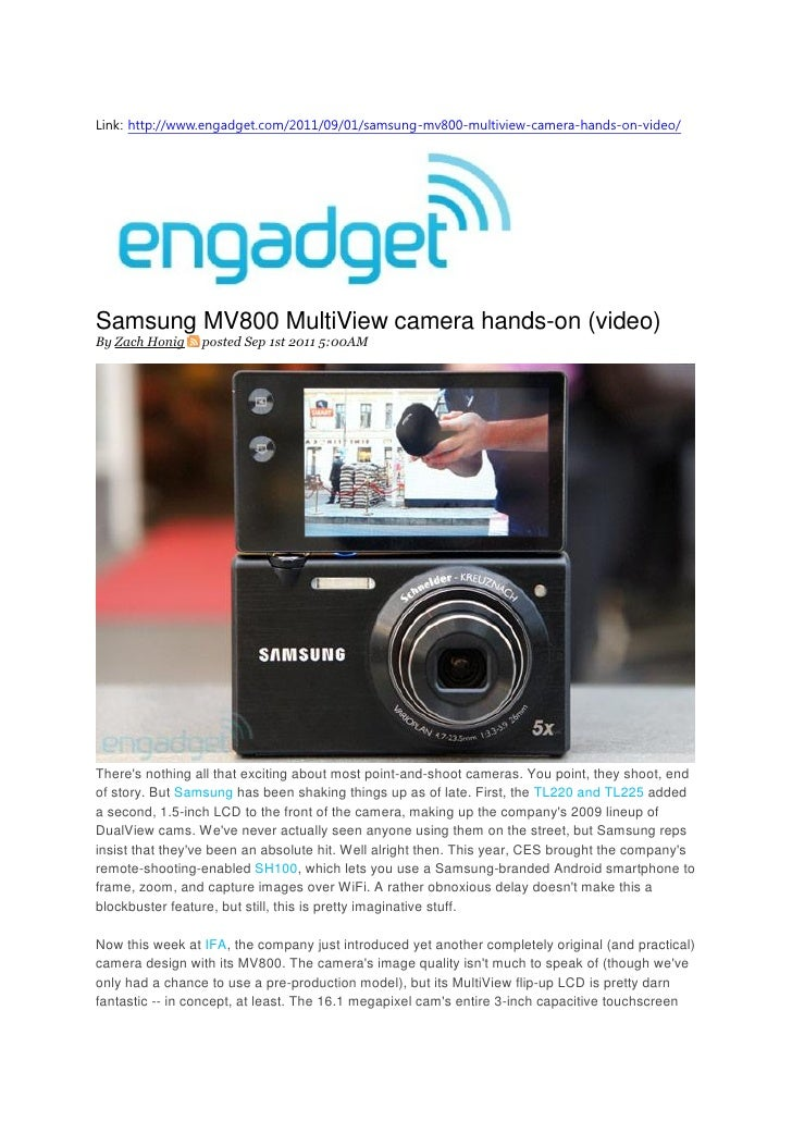 Link: http://www.engadget.com/2011/09/01/samsung-mv800-multiview-camera-hands-on-video/Samsung MV800 MultiView camera hand...