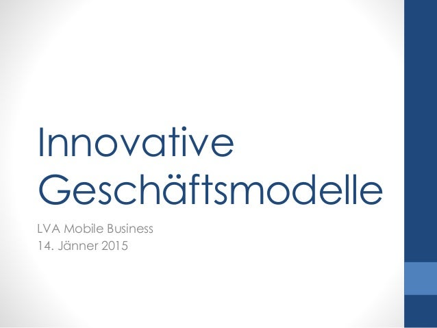 Innovative Geschäftsmodelle LVA Mobile Business 14. Jänner 2015