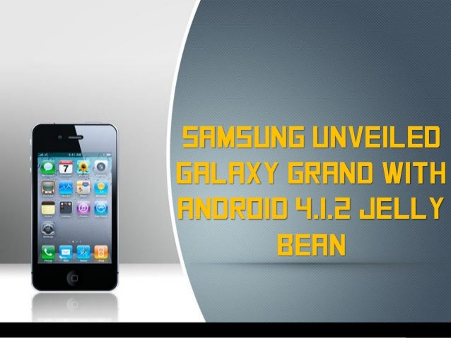 Samsung UnveiledGalaxy Grand withAndroid 4.1.2 Jelly      Bean
