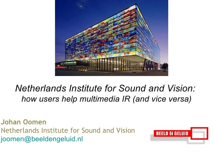 Johan Oomen  Netherlands Institute for Sound and Vision [email_address] Netherlands Institute for Sound and Vision:  how u...