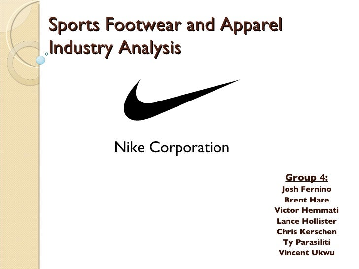 Sports Footwear and Apparel Industry Analysis Group 4: Josh Fernino Brent Hare Victor Hemmati Lance Hollister Chris Kersch...