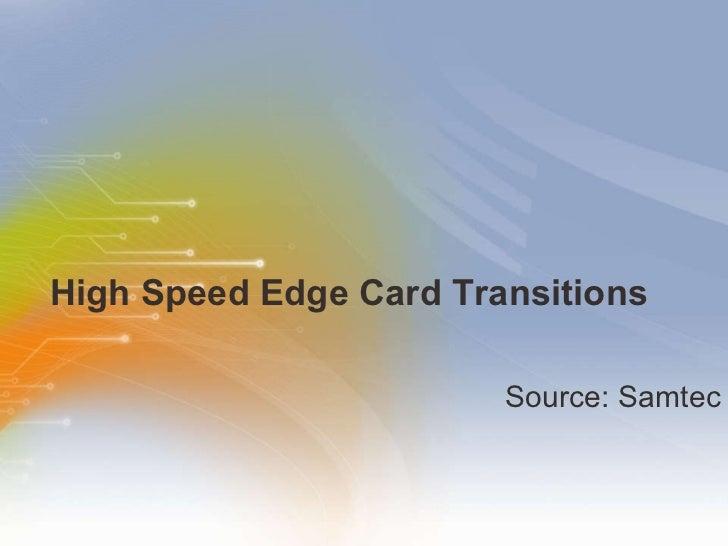 High Speed Edge Card Transitions <ul><li>Source: Samtec </li></ul>