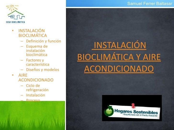 INSTALACIÓN BIOCLIMÁTICA Y AIRE ACONDICIONADO <ul><li>INSTALACIÓN BIOCLIMÁTICA </li></ul><ul><ul><li>Definición y función ...