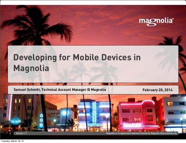 Magnolia is a registered trademark owned by Magnolia International Ltd.Version 1.1 Samuel Schmitt, Technical Account Manag...