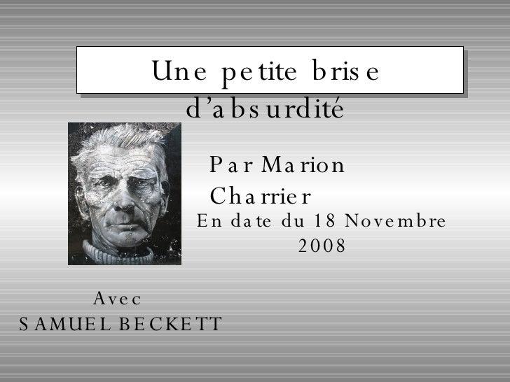 Avec  SAMUEL BECKETT Une petite brise d'absurdité Par Marion Charrier En date du 18 Novembre 2008