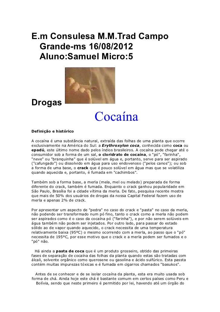 E.m Consulesa M.M.Trad Campo  Grande-ms 16/08/2012  Aluno:Samuel Micro:5Drogas                                 CocaínaDefi...
