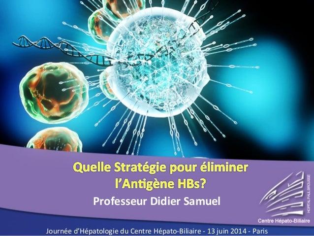 Professeur Didier Samuel  Journée d'Hépatologie du Centre Hépato-Biliaire - 13 juin 2014 - Paris