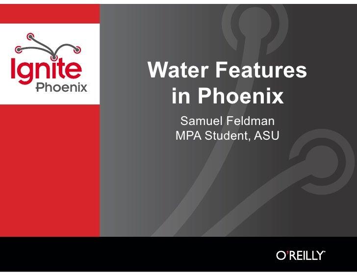 Water Features Phoenix            in Phoenix             Samuel Feldman             MPA Student, ASU