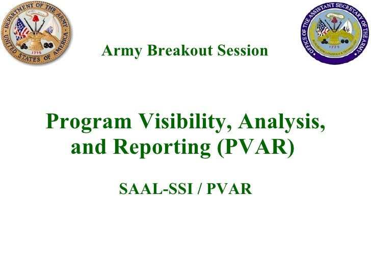 Program Visibility, Analysis, and Reporting (PVAR)  SAAL-SSI / PVAR Army Breakout Session