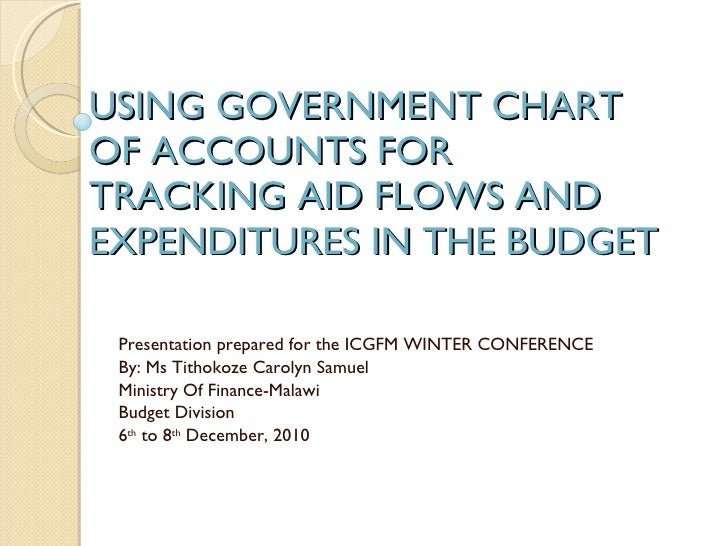 USING GOVERNMENT CHART OF ACCOUNTS FOR TRACKING AID FLOWS AND EXPENDITURES IN THE BUDGET Presentation prepared for the ICG...