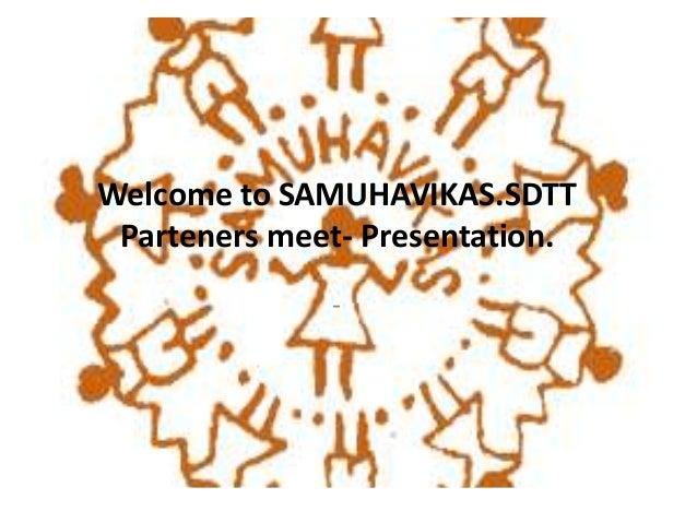 Welcome to SAMUHAVIKAS.SDTTParteners meet- Presentation.-