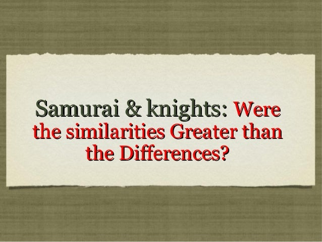 Samurai & knights: Werethe similarities Greater than      the Differences?