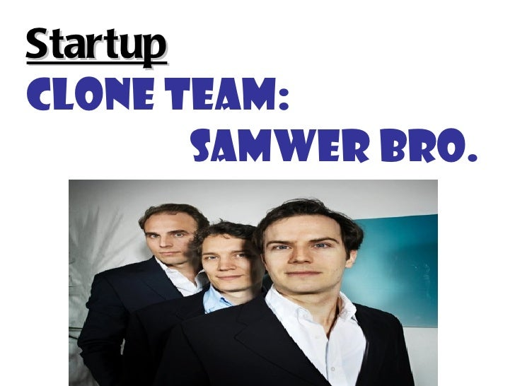 Startup   Clone team:    Samwer Bro.