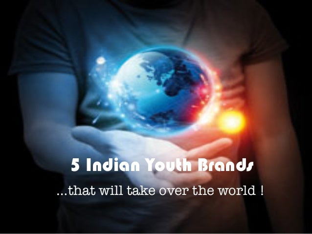 5 Indian Youth Brands…that will take over the world !
