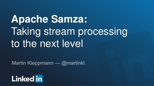 Samza at LinkedIn: Taking Stream Processing to the Next Level