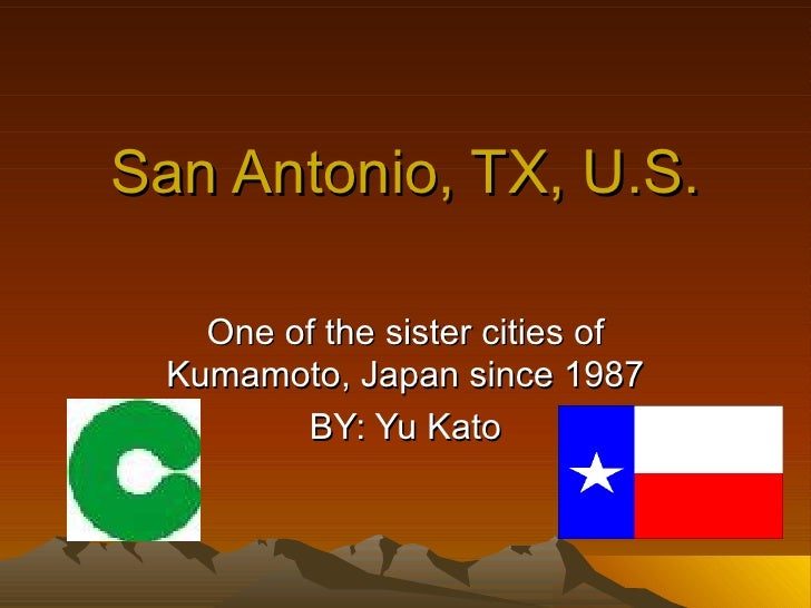 San Antonio, TX, U.S. One of the sister cities of Kumamoto, Japan since 1987 BY: Yu Kato